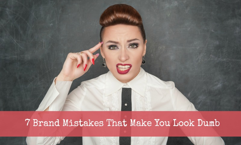 7 Brand Mistakes That Make You Look Dumb