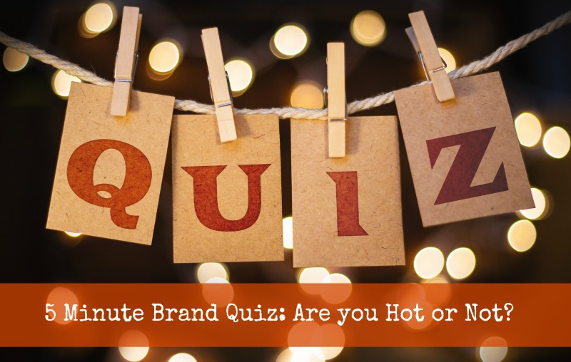 5 Minute Brand Quiz: Are you Hot or Not?