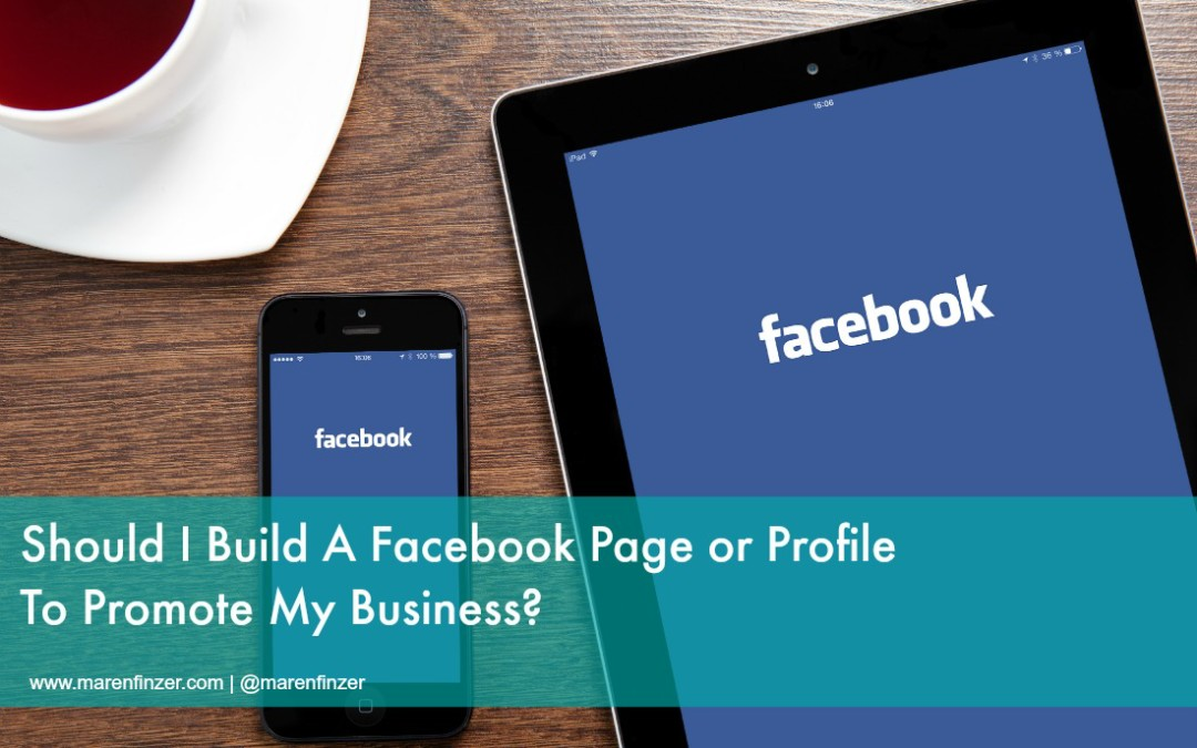 Should I Build a Facebook Page or Profile to Promote my Business?