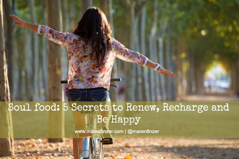 Soul Food: 5 Secrets to Renew, Recharge and Be Happy