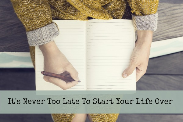 It's Never Too Late To Start Life Over