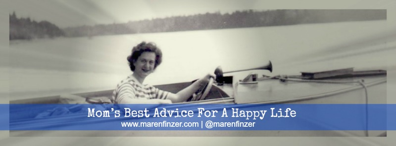 Mom's Best Advice For A Happy Life