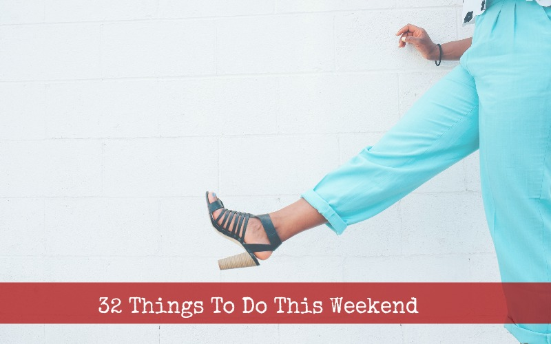 32 Things To Do This Weekend