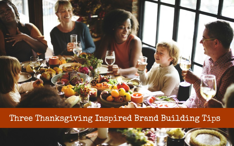 Three Thanksgiving Inspired Brand Building Tips
